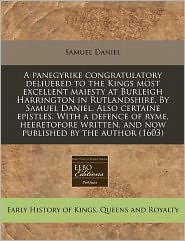 A Panegyrike Congratulatory Deliuered To The Kings Most Excellent Maiesty At Burleigh Harrington In Rutlandshire. By Samuel Daniel. Also Certaine Epistles. With A Defence Of Ryme, Heeretofore Written, And Now Published By The Author (1603) - Samuel Daniel