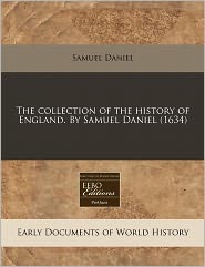 The Collection Of The History Of England. By Samuel Daniel (1634) - Samuel Daniel
