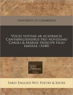 Voces votivae ab academcis Cantabrigiensibus pro novissimo Caroli & Mariae principe filio emissae. (1640)