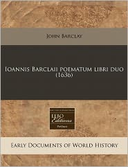 Ioannis Barclaii Poematum Libri Duo (1636) - John Barclay