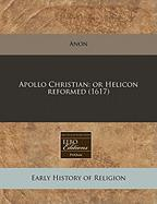 Apollo Christian: Or Helicon Reformed (1617)