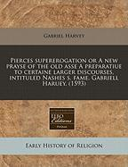 Pierces Supererogation or a New Prayse of the Old Asse a Preparatiue to Certaine Larger Discourses, Intituled Nashes S. Fame. Gabriell Haruey. (1593)