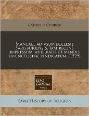 Manuale ad vsum ecclesie Sarisburiensis. Iam recens impressum, ab erratis et mendis emunctissime vindicatum. (1529) - Catholic Catholic Church