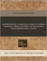 Labyrinthus Comoedia Habita Coram Sereniss. Rege Iacobo In Academia Cantabrigiensi. (1636) - Walter Hawkesworth