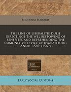 The Line of Liberalitie Dulie Directinge the Wel Bestowing of Benefites and Reprehending the Comonly Vsed Vice of Ingratitude. Anno. 1569. (1569)