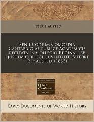 Senile Odium Comoedia Cantabrigiae Public Academicis Recitata In Collegio Reginali Ab Ejusdem Collegii Juventute. Autore P. Hausted. (1633) - Peter Hausted