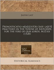 Prenosticatio m[a]g[ist]ri Jasp. la[et] practised in the towne of Antuerpe, for the yere of our lorde. M.D.xx (1520) - Jaspar Laet