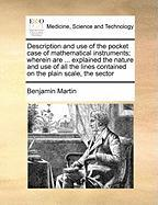 Description and Use of the Pocket Case of Mathematical Instruments; Wherein Are ... Explained the Nature and Use of All the Lines Contained on the Pla