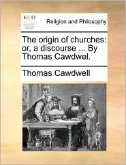The Origin Of Churches - Thomas Cawdwell