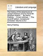 The History of the Adventures of Joseph Andrews and His Friend Mr. Abraham Adams. ... by Henry Fielding, ... in Two Volumes. ... the Seventh Edition,