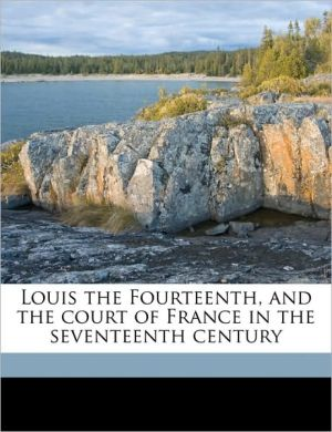 Louis the Fourteenth, and the court of France in the seventeenth century - 1806-1862 Pardoe