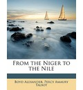 From the Niger to the Nile - Boyd Alexander
