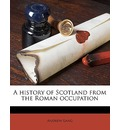 A History of Scotland from the Roman Occupation - Andrew Lang
