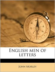 English men of letters - John Morley