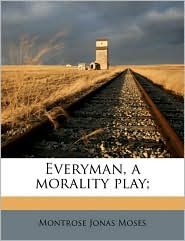 Everyman, a Morality Play; - Montrose Jonas Moses