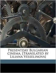 Presentday Bulgarian cinema. [Translated by Liliana Vesselinova] - Maria Racheva