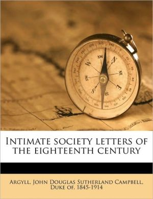 Intimate society letters of the eighteenth century Volume 1 - Created by John Douglas Sutherland Campbell Argyll