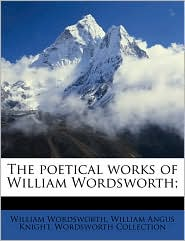 The poetical works of William Wordsworth; - William Wordsworth, William Angus Knight, Wordsworth Collection