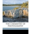 The Chemistry of Photography - Raphael Meldola
