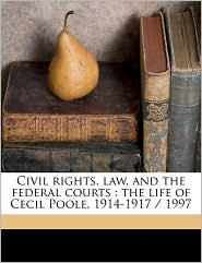 Civil Rights, Law, and the Federal Courts: The Life of Cecil Poole, 1914-1917 / 1997 - Cecil F. Poole, William K. Coblentz, Carole Hicke