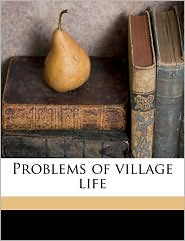 Problems of village life - Ernest Nathaniel Bennett