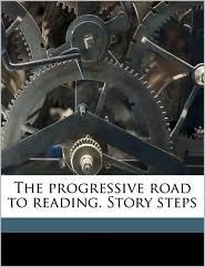 The Progressive Road to Reading. Story Steps - Clare Kleiser, William Louis Ettinger, Edgar Dubs Shimer