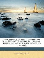 Proceedings of the Bi-Centennial Celebration of Richmond County, Staten Island, New York, November 1st, 1883