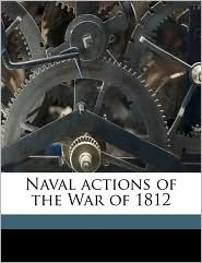 Naval Actions of the War of 1812 - James Barnes