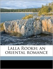 Lalla Rookh; An Oriental Romance - Thomas Moore