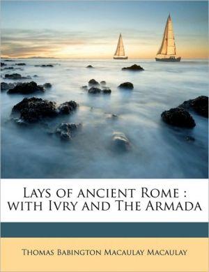 Lays of ancient Rome: with Ivry and The Armada - Thomas Babington Macaulay Macaulay