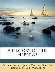 A History of the Hebrews - Rudolf Kittel, John Taylor, Hope W. Hogg