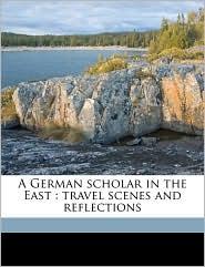 A German Scholar in the East: Travel Scenes and Reflections - Heinrich Friedrich Hackmann, Daisie Rommel