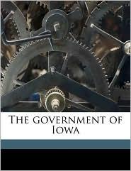 The Government of Iowa - Frank E. B. 1873 Horack