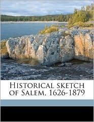 Historical Sketch of Salem, 1626-1879 - Charles S. 1839 Osgood, H. M. 1852 Batchelder