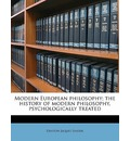 Modern European Philosophy; The History of Modern Philosophy, Psychologically Treated - Denton Jaques Snider