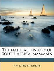 The Natural History of South Africa; Mammals Volume 3 - F.W.B. 1875 Fitzsimons