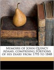 Memoirs Of John Quincy Adams, Comprising Portions Of His Diary From 1795 To 1848 - John Quincy Adams, Charles Francis Adams