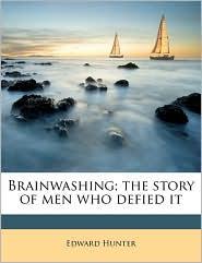 Brainwashing; The Story of Men Who Defied It - Edward Hunter