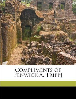 Compliments of Fenwick A. Tripp]