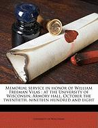 Memorial Service in Honor of William Freeman Vilas: At the University of Wisconsin, Armory Hall, October the Twentieth, Nineteen Hundred and Eight