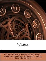 Works - George Gordon Byron, Ernest Hartley Coleridge, Rowland E. Baron Ernle Prothero