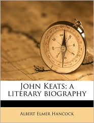 John Keats; A Literary Biography - Albert Elmer Hancock