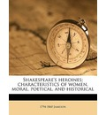Shakespeare's Heroines; Characteristics of Women, Moral, Poetical, and Historical - Jameson
