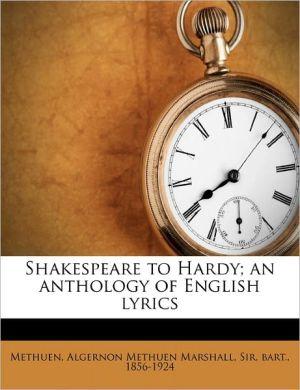 Shakespeare To Hardy; An Anthology Of English Lyrics - Algernon Methuen Marshall Sir Methuen
