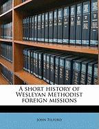 A Short History of Wesleyan Methodist Foreign Missions