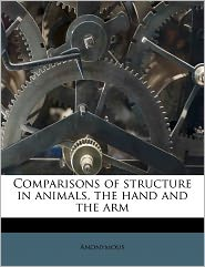 Comparisons of structure in animals, the hand and the arm - Anonymous