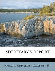 Secretary's report - Created by Harvard University. Class of 1891