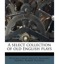 A Select Collection of Old English Plays Volume 12 - Robert Dodsley
