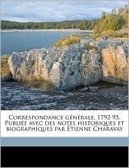 Correspondance G N Rale, 1792-95. Publi E Avec Des Notes Historiques Et Biographiques Par Tienne Charavay - Lazare Carnot, Etienne Charavay