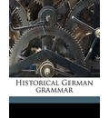 Historical German Grammar Volume 1 - Associate Professor Joseph Wright